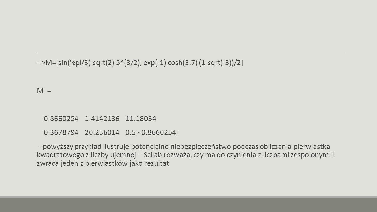 -->M=[sin(%pi/3) sqrt(2) 5^(3/2); exp(-1) cosh(3.7) (1-sqrt(-3))/2]